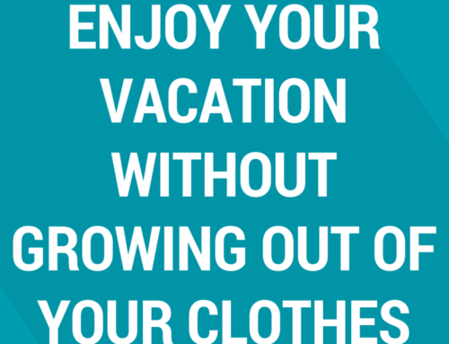 7 Strategies To Enjoy Your Vacation Without Growing Out of Your Clothes