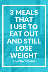 3 Meals That I Use to Eat Out and Still Lose Weight