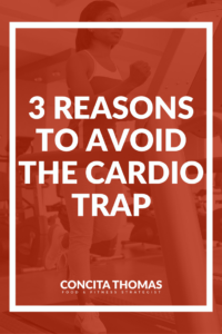 3 Reasons to Avoid the Cardio Trap