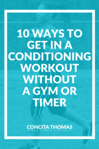 10 Ways to Get in a Conditioning Workout without a Gym or Timer