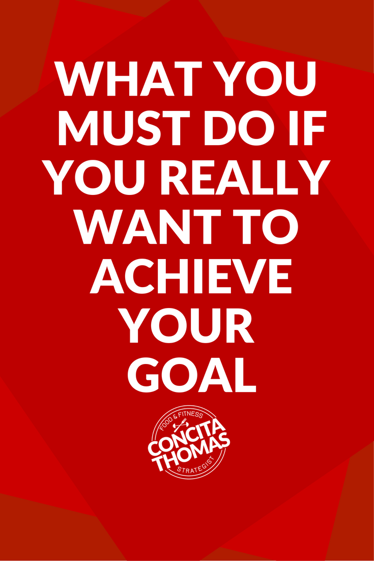 What You Must Do if You Really Want to Achieve Your Goal