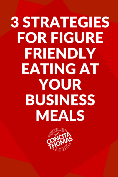 How to Keep Your Eating Figure Friendly at Your Next Business Meal: