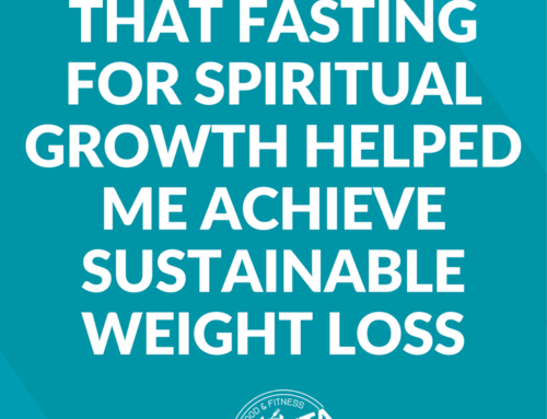 3 Specific Ways that Fasting for Spiritual Growth Helped Me Achieve Sustainable Weight Loss