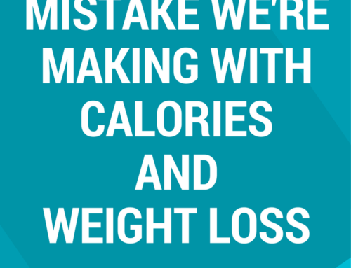 The Big Mistake We're Making With Calories & Weight Loss