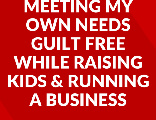 How I Started Meeting My Own Needs Guilt Free While Raising Kids & Running a Business