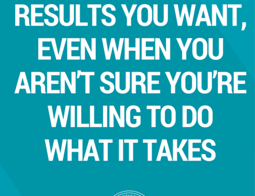 How to Get the Results You Want, Even When You Aren't Sure You're Willing to Do What It Takes
