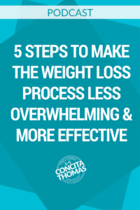 5 Steps to Make the Weight Loss Process Less Overwhelming & More Effective
