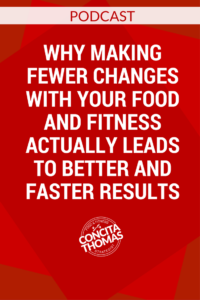 Why Making Fewer Changes with Your Food and Fitness Actually Leads to Better and Faster Results