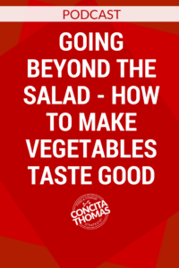 Going Beyond the Salad - How to Make Vegetables Taste Good
