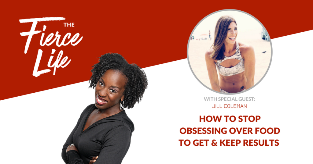 How to Stop Obsessing Over Food to Get & Keep Results Jill Coleman