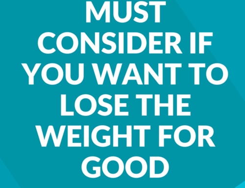 The Five Things You Must Consider if You Want to Lose the Weight for Good
