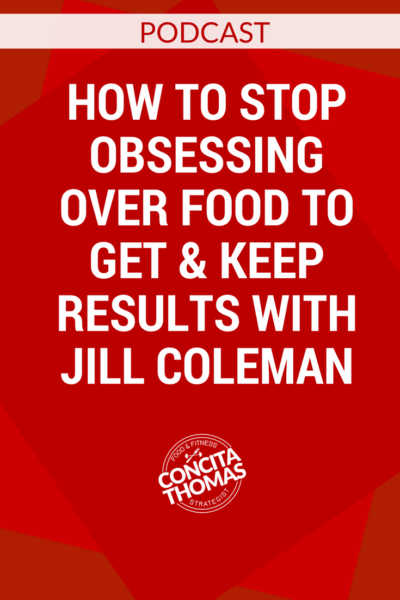 How to Stop Obsessing Over Food to Get & Keep Results with Jill Coleman