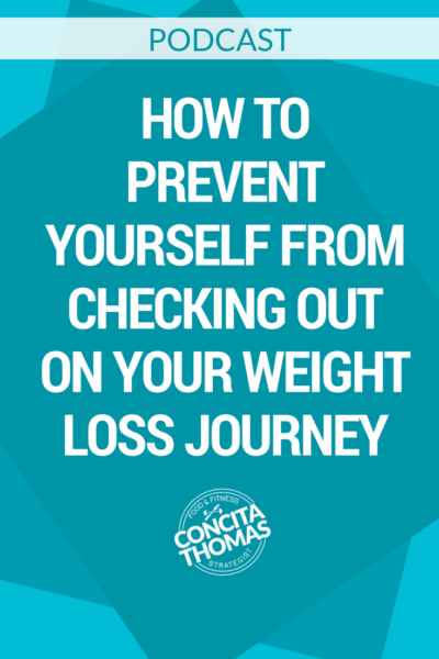 How to Prevent Yourself From Checking Out On Your Weight Loss Journey