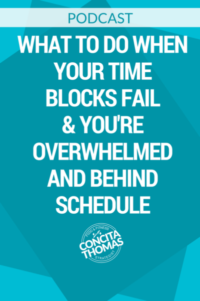 What to Do When Your Time Blocks Fail & You're Overwhelmed and Behind Schedule