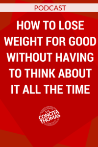 How to Lose Weight for Good Without Having to Think About it All the Time
