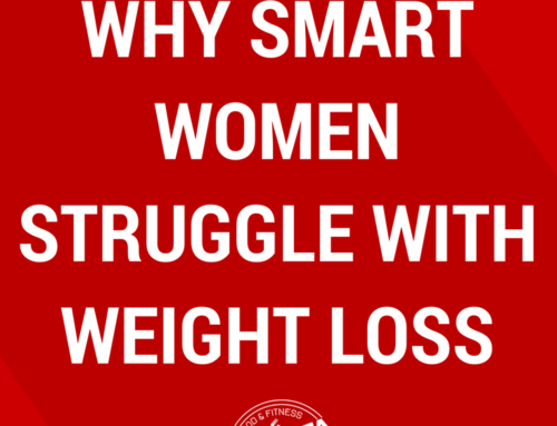 The #1 Reason Why Smart Women Struggle With Weight Loss