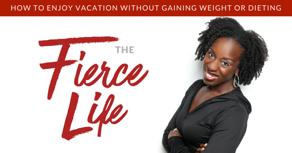 How to Enjoy Vacation Without Gaining Weight or Dieting