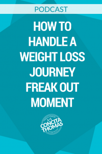 How to Handle a Weight Loss Journey Freak Out Moment