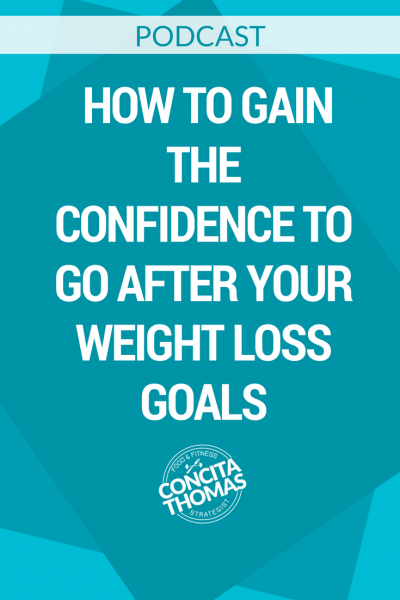 How to Gain the Confidence to Go After Your Weight Loss Goals