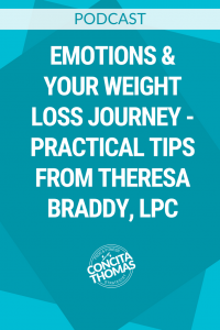 Emotions & Your Weight Loss Journey - Practical Tips from Theresa Braddy, LPC