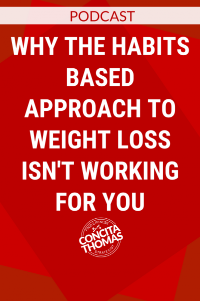 Why the Habits Based Approach to Weight Loss Isn't Working for You