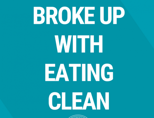 Why I Broke Up With Eating Clean
