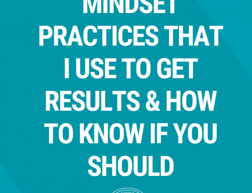 The 3 Daily Mindset Practices that I Use to Get Results