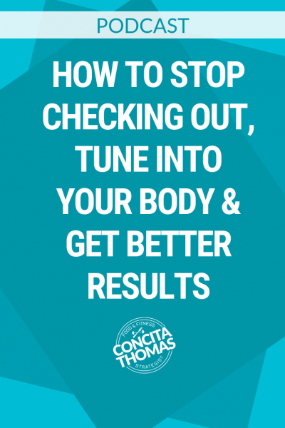 How to Stop Checking Out, Tune Into Your Body & Get Better Results