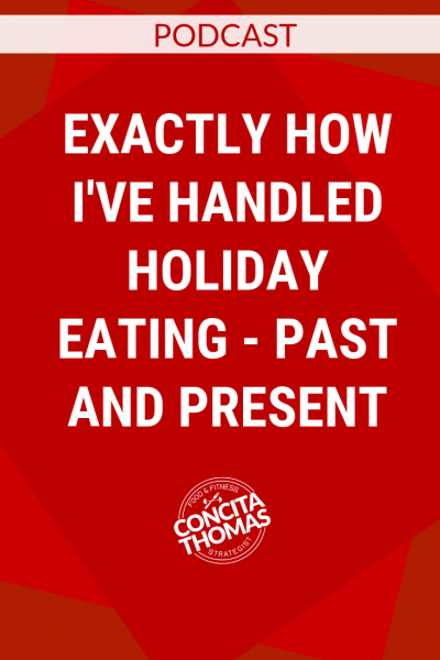 Exactly How I've Handled Holiday Eating - Past and Present