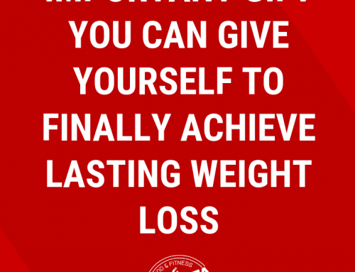 The Most Important Gift You Can Give Yourself to Finally Achieve Lasting Weight Loss