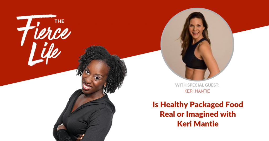 Is Healthy Packaged Food Real or Imagined with Keri Mantie