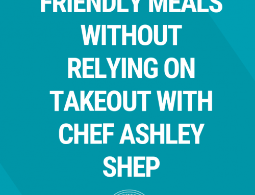 Fast Figure Friendly Meals without Relying on Takeout with Chef Ashley Shep