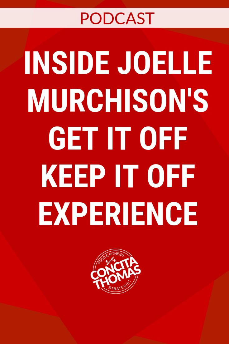 Inside Joelle Murchison's Get it Off Keep it Off Experience