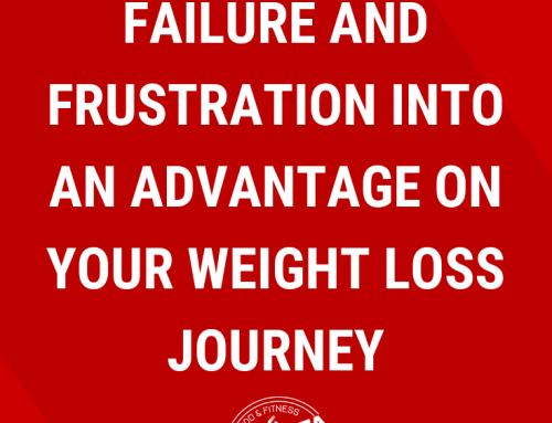 How to Turn Failure and Frustration into an Advantage on Your Weight Loss Journey
