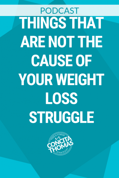 Things That Are NOT the Cause of Your Weight Loss Struggle