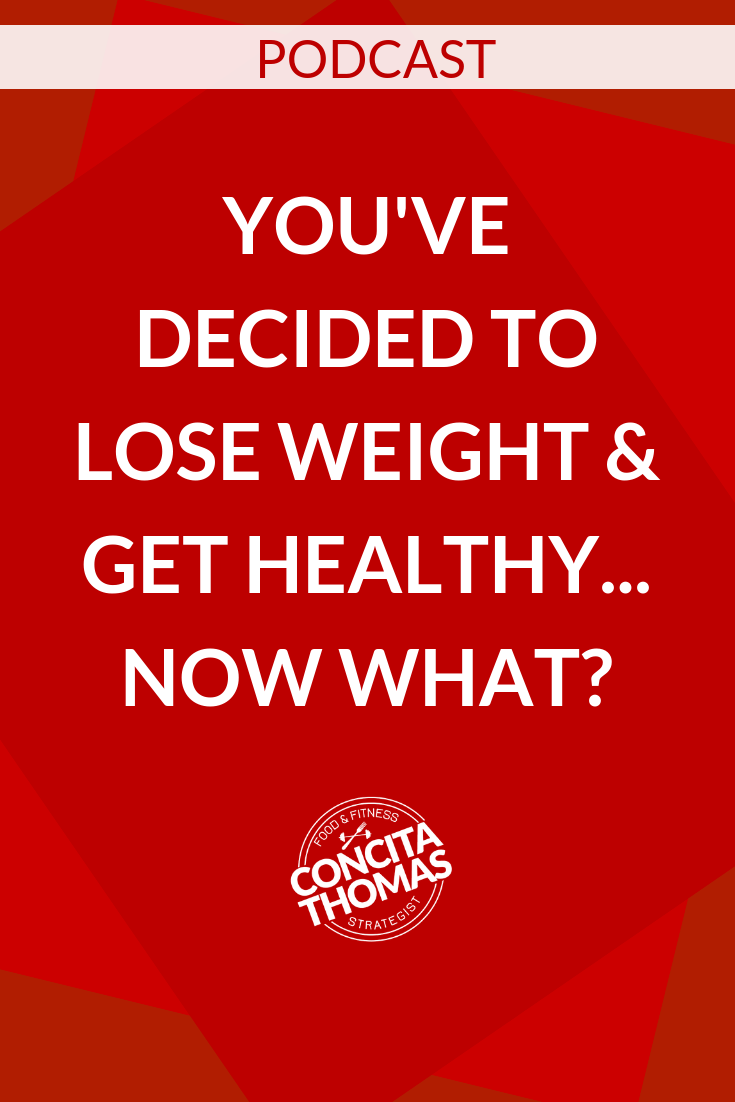 You've Decided to Lose Weight & Get Healthy… Now What?