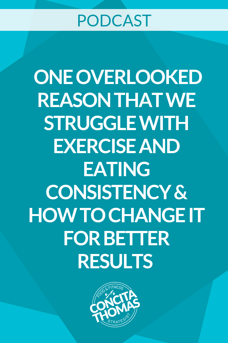 One Overlooked Reason that We Struggle with Exercise and Eating Consistency & How to Change it for Better Results