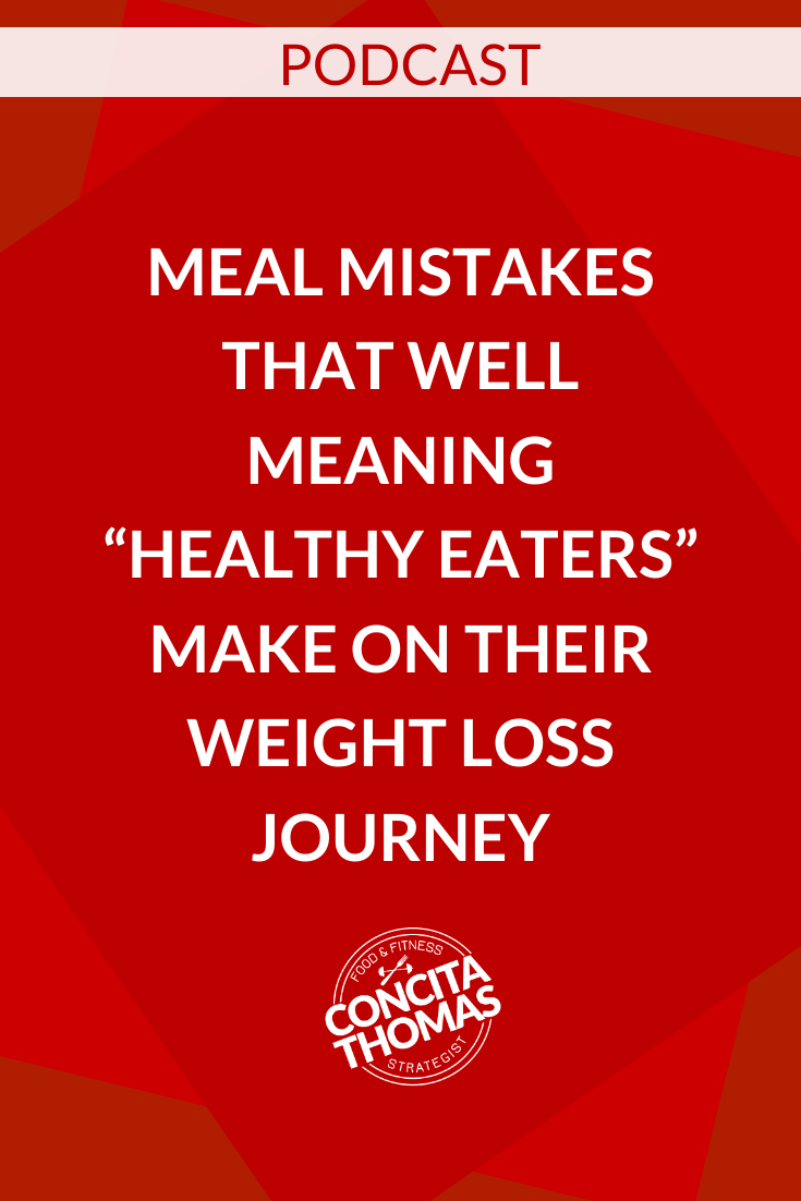 Meal Mistakes that Well Meaning Healthy Eaters Make on Their Weight Loss Journey